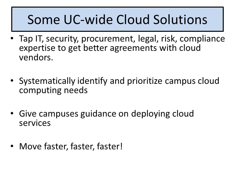 Some UC-wide Cloud Solutions Tap IT, security, procurement, legal, risk, compliance expertise to get better agreements with cloud vendors.