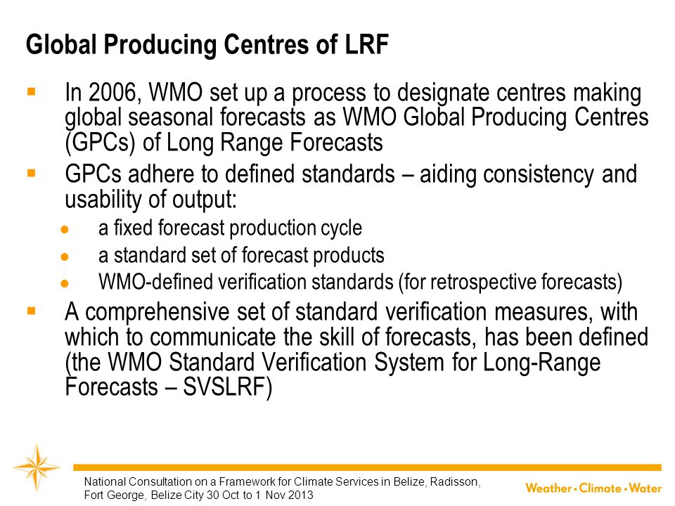 Global Producing Centres of LRF  In 2006, WMO set up a process to designate centres making global seasonal forecasts as WMO Global Producing Centres
