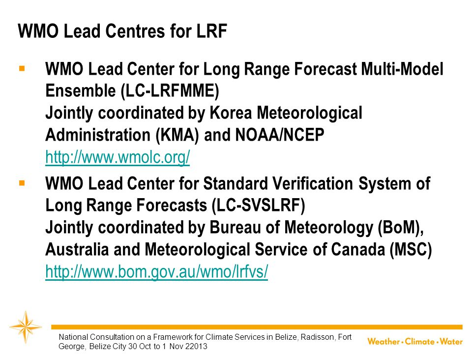 WMO Lead Centres for LRF  WMO Lead Center for Long Range Forecast Multi-Model Ensemble (LC-LRFMME) Jointly coordinated by Korea Meteorological Admini