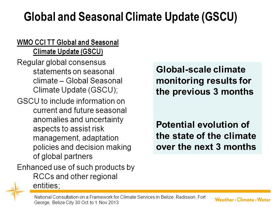 Global and Seasonal Climate Update (GSCU) WMO CCl TT Global and Seasonal Climate Update (GSCU) Regular global consensus statements on seasonal climate