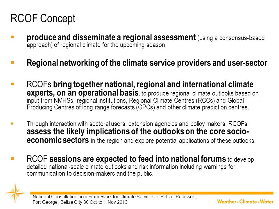 RCOF Concept  produce and disseminate a regional assessment (using a consensus-based approach) of regional climate for the upcoming season.  Regiona