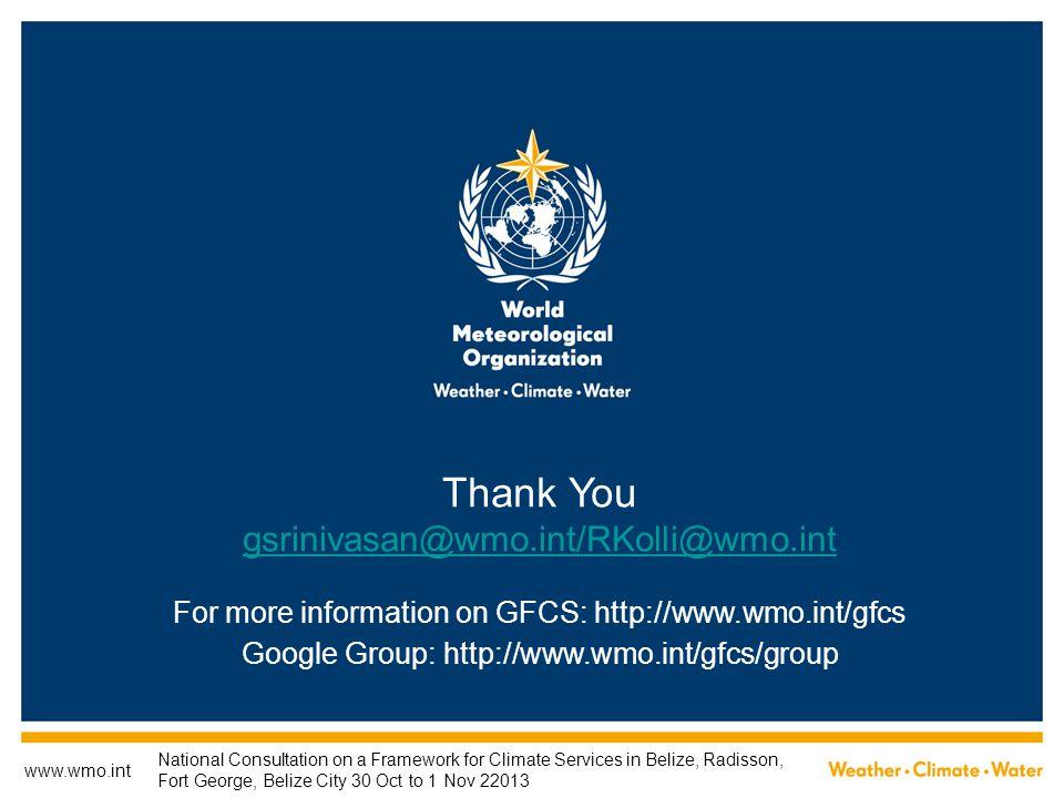 www.wmo.int Thank You gsrinivasan@wmo.int/RKolli@wmo.int For more information on GFCS: http://www.wmo.int/gfcs Google Group: http://www.wmo.int/gfcs/g