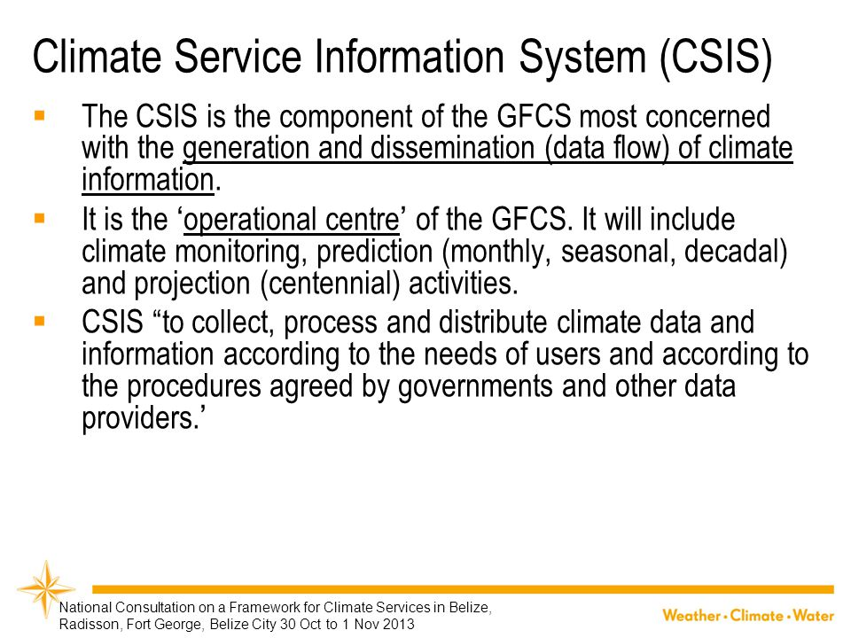 Climate Service Information System (CSIS)  The CSIS is the component of the GFCS most concerned with the generation and dissemination (data flow) of