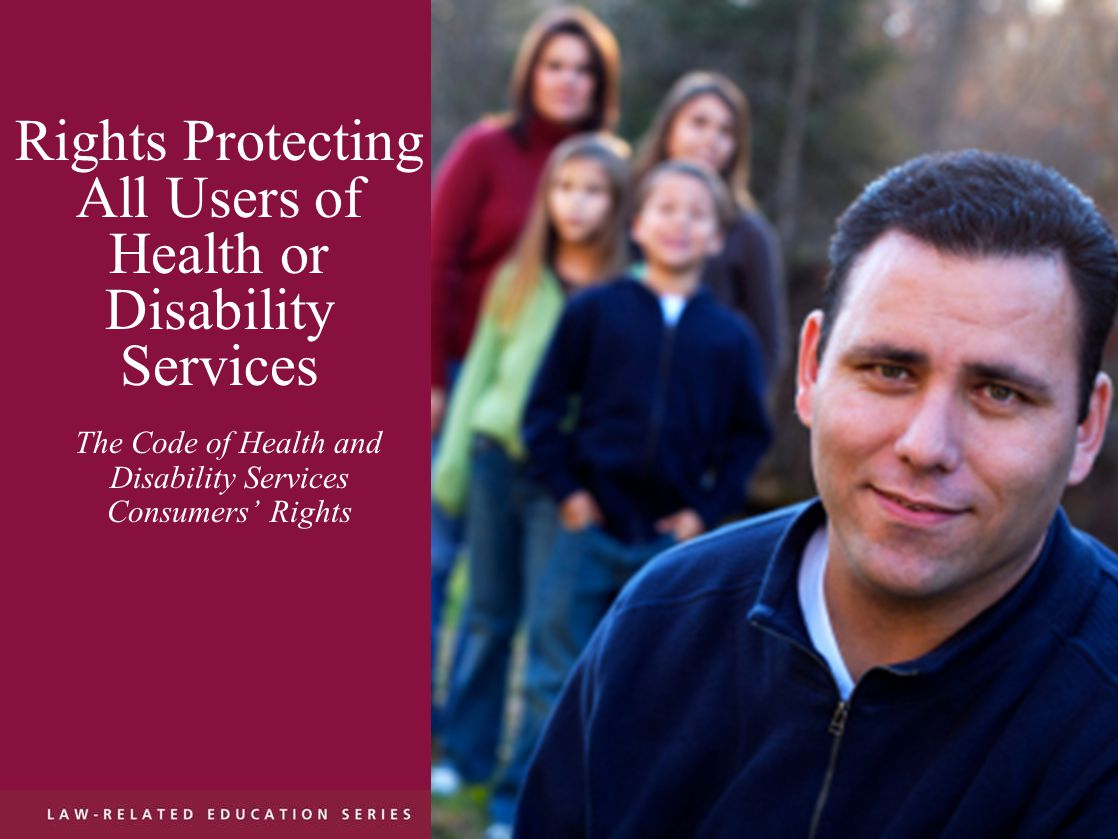 10 rights protecting anyone using health / disability services A set of regulations, which means it's law Right to make a complaint to – –the health professional, or –Health and Disability Commissioner Special advocacy service to help you make a complaint