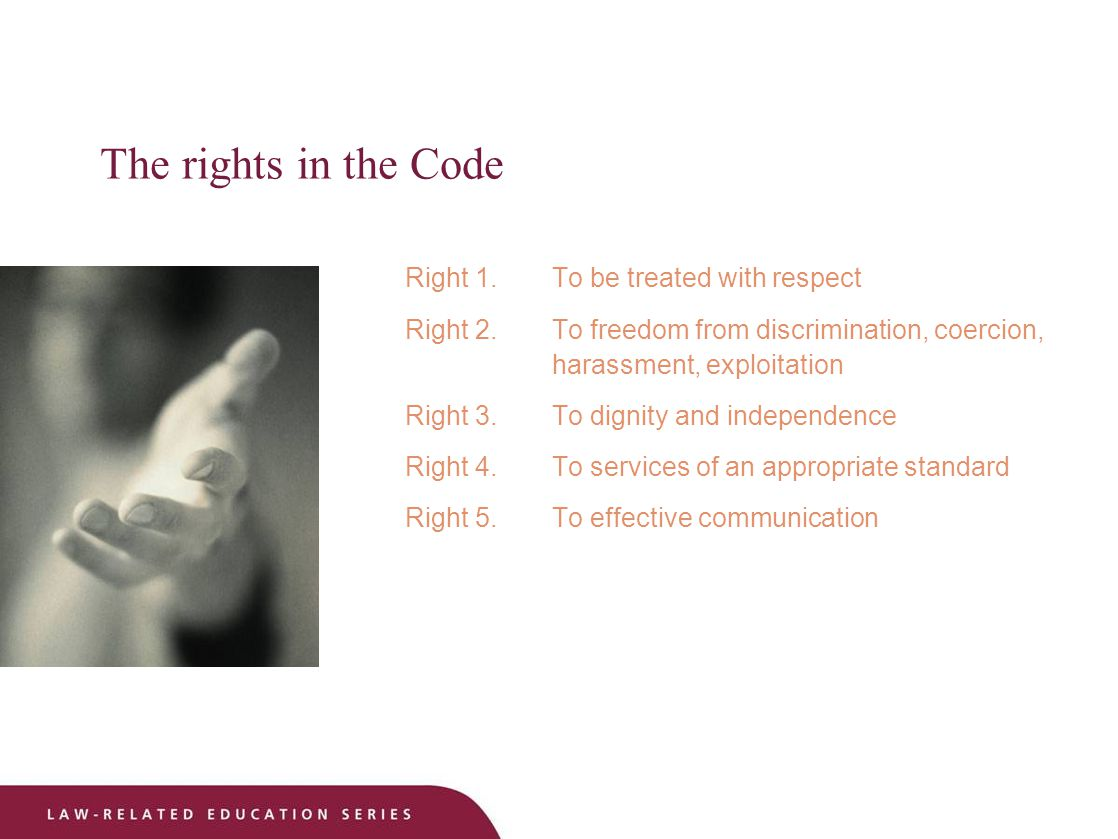 The rights in the Code (continued) Right 6.To be fully informed Right 7.To make informed choice and give informed consent Right 8.To have support people Right 9.Code also covers teaching and research Right 10.Right to make a complaint about breaches