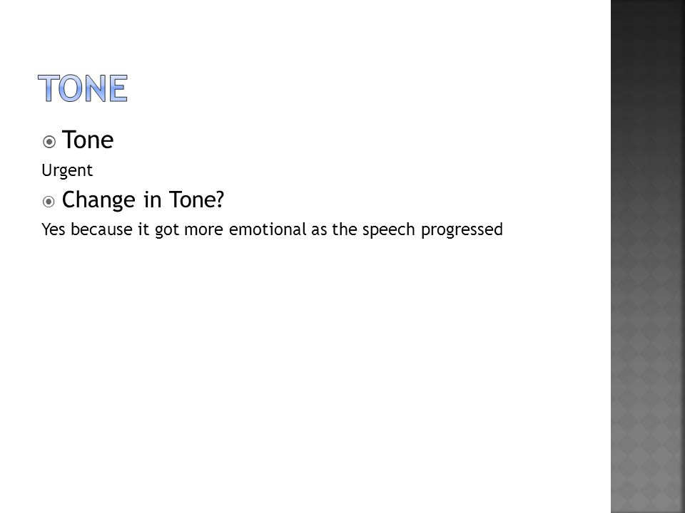  Tone Urgent  Change in Tone Yes because it got more emotional as the speech progressed
