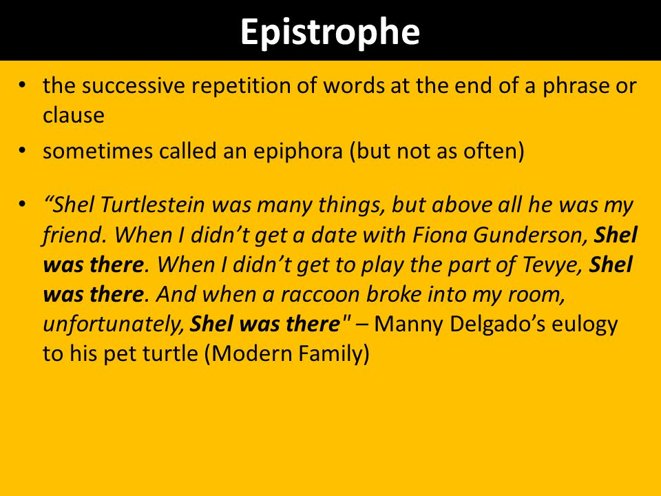 "Epistrophe the successive repetition of words at the end of a phrase or clause sometimes called an epiphora (but not as often) ""Shel Turtlestein was m"