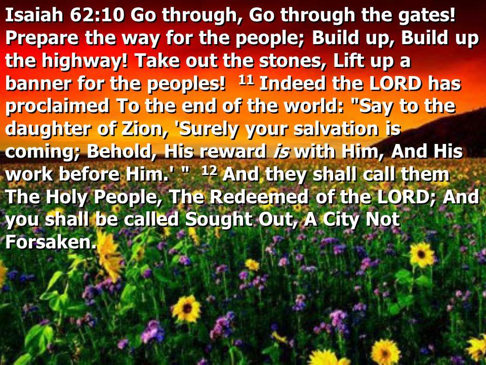 Isaiah 62:10 Go through, Go through the gates.