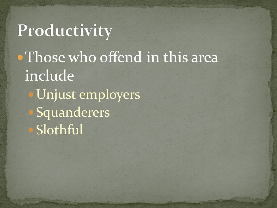Those who offend in this area include Unjust employers Squanderers Slothful