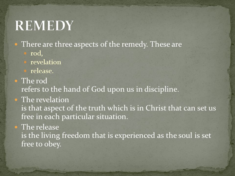 There are three aspects of the remedy. These are rod, revelation release.