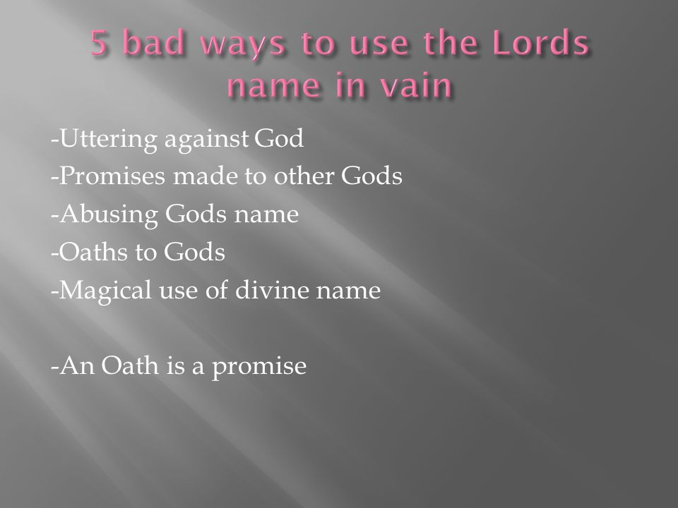 -Uttering against God -Promises made to other Gods -Abusing Gods name -Oaths to Gods -Magical use of divine name -An Oath is a promise