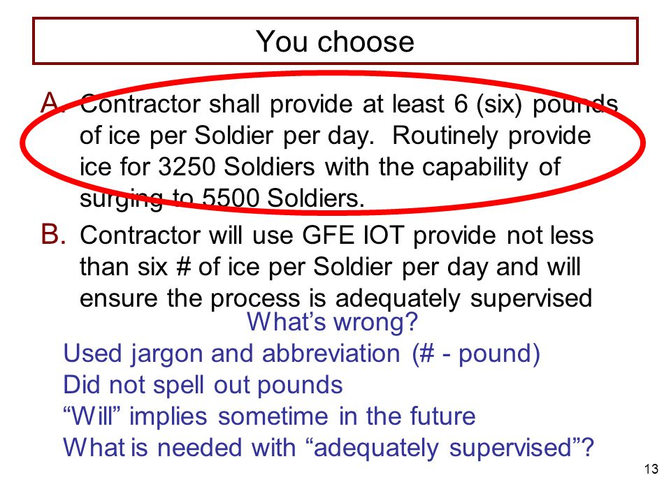 13 You choose A. Contractor shall provide at least 6 (six) pounds of ice per Soldier per day.