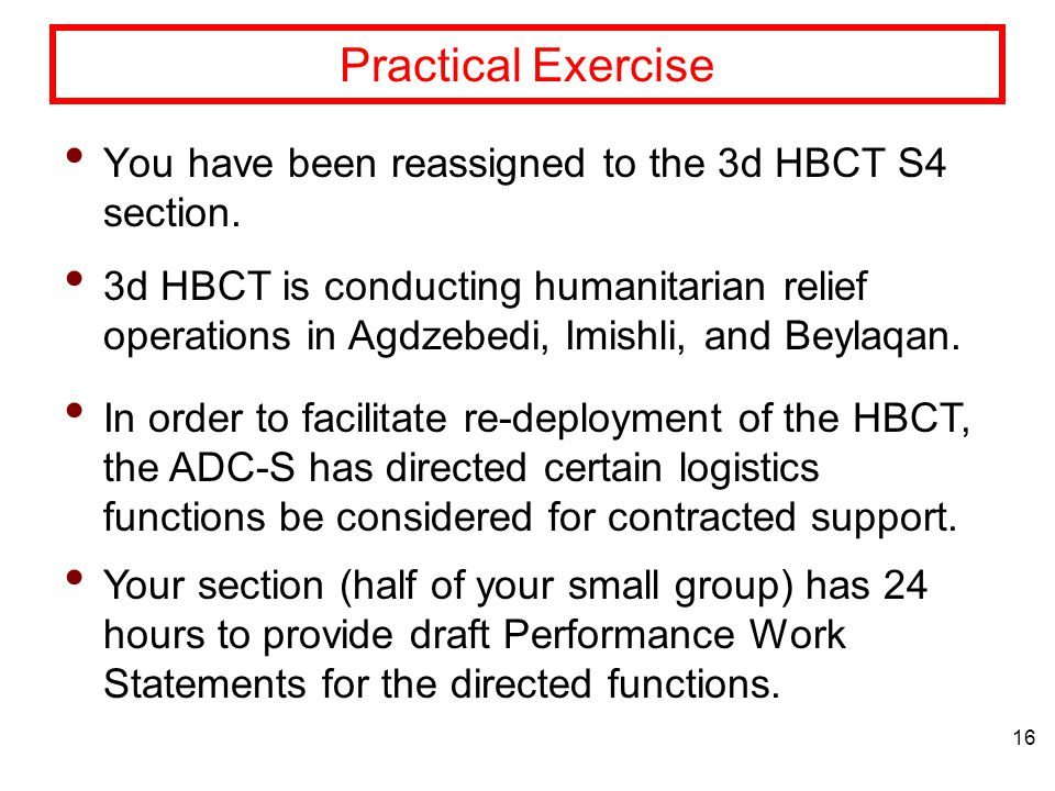 16 Practical Exercise You have been reassigned to the 3d HBCT S4 section.