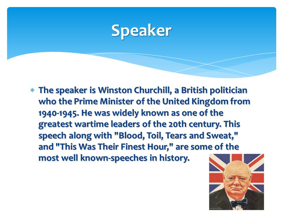  Churchill gave this speech on June 4th, 1940 to the House of Commons of the Parliament of the United Kingdom.
