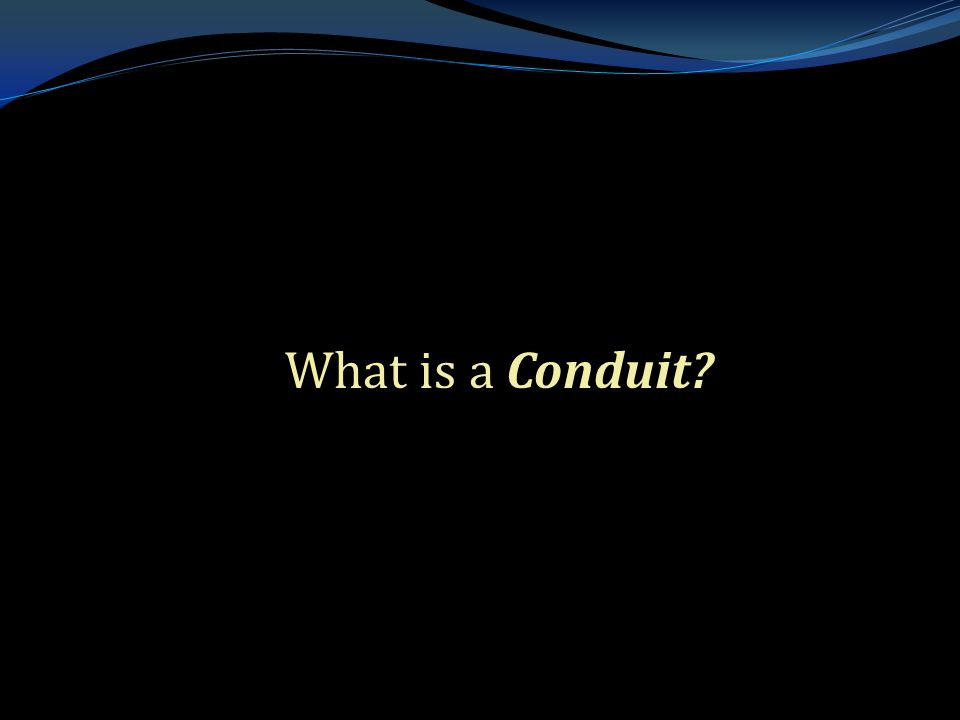 . What is a Conduit?