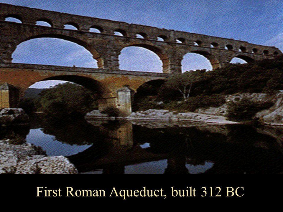 . First Roman Aqueduct, built 312 BC