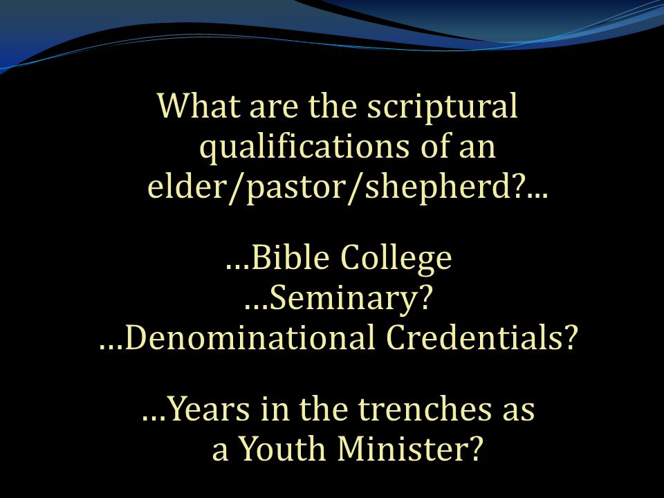 What are the scriptural qualifications of an elder/pastor/shepherd?...