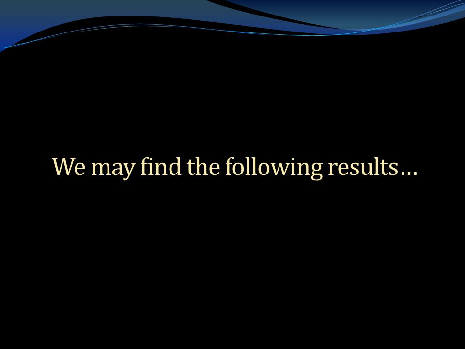 . We may find the following results…