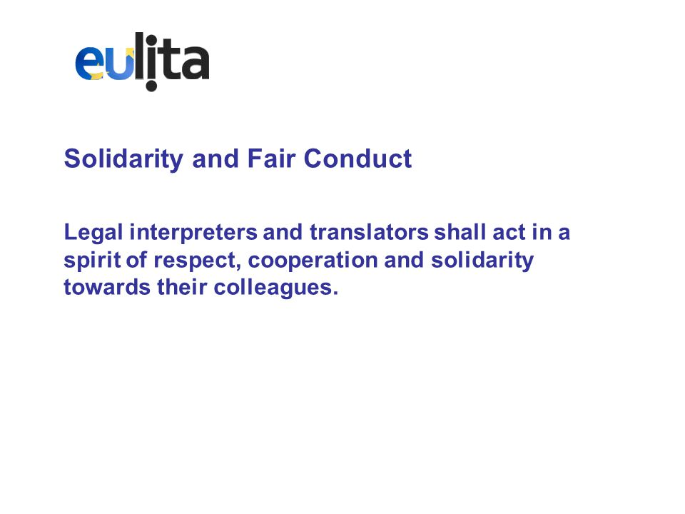 Solidarity and Fair Conduct Legal interpreters and translators shall act in a spirit of respect, cooperation and solidarity towards their colleagues.