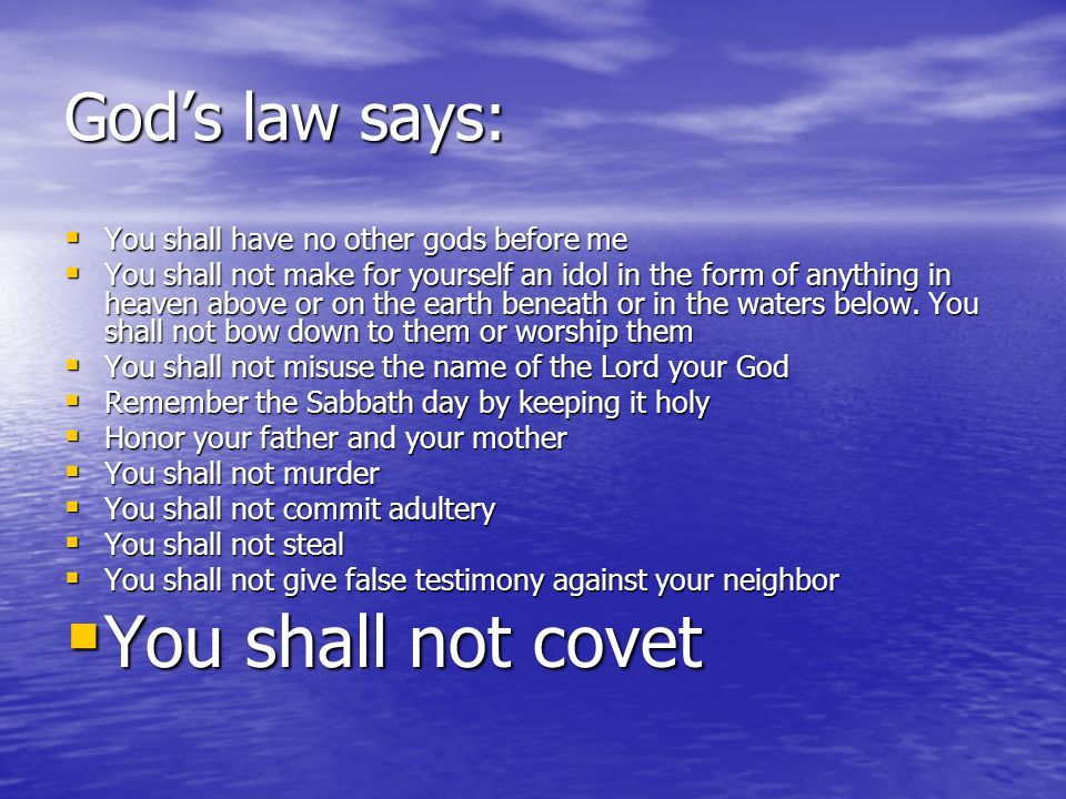 God's law says:  You shall have no other gods before me  You shall not make for yourself an idol in the form of anything in heaven above or on the e