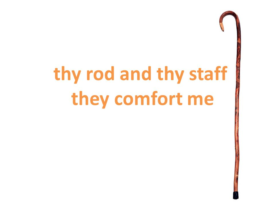thy rod and thy staff they comfort me