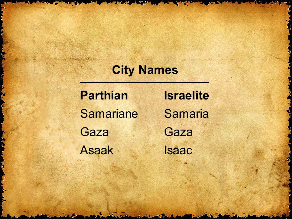 City Names ParthianIsraelite SamarianeSamariaGaza AsaakIsaac