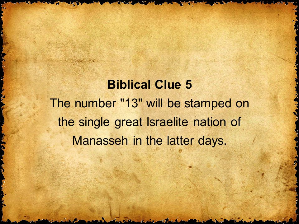 Biblical Clue 5 The number 13 will be stamped on the single great Israelite nation of Manasseh in the latter days.