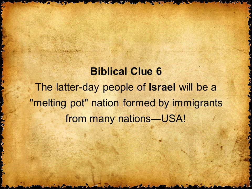 Biblical Clue 6 The latter-day people of Israel will be a melting pot nation formed by immigrants from many nations―USA!
