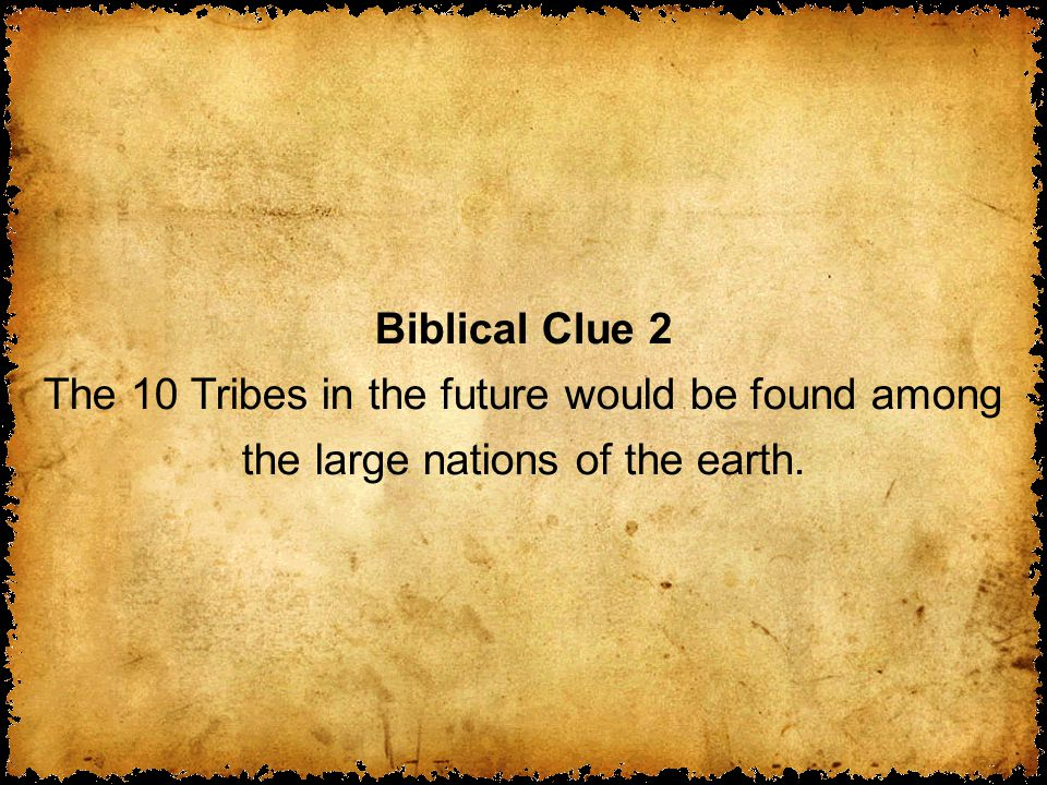 Biblical Clue 2 The 10 Tribes in the future would be found among the large nations of the earth.