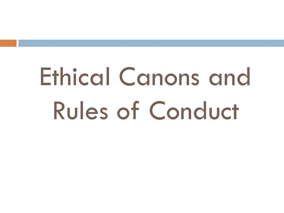 Ethical Canons and Rules of Conduct