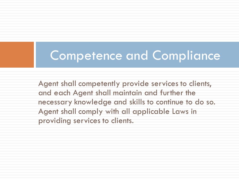 Agent shall competently provide services to clients, and each Agent shall maintain and further the necessary knowledge and skills to continue to do so.