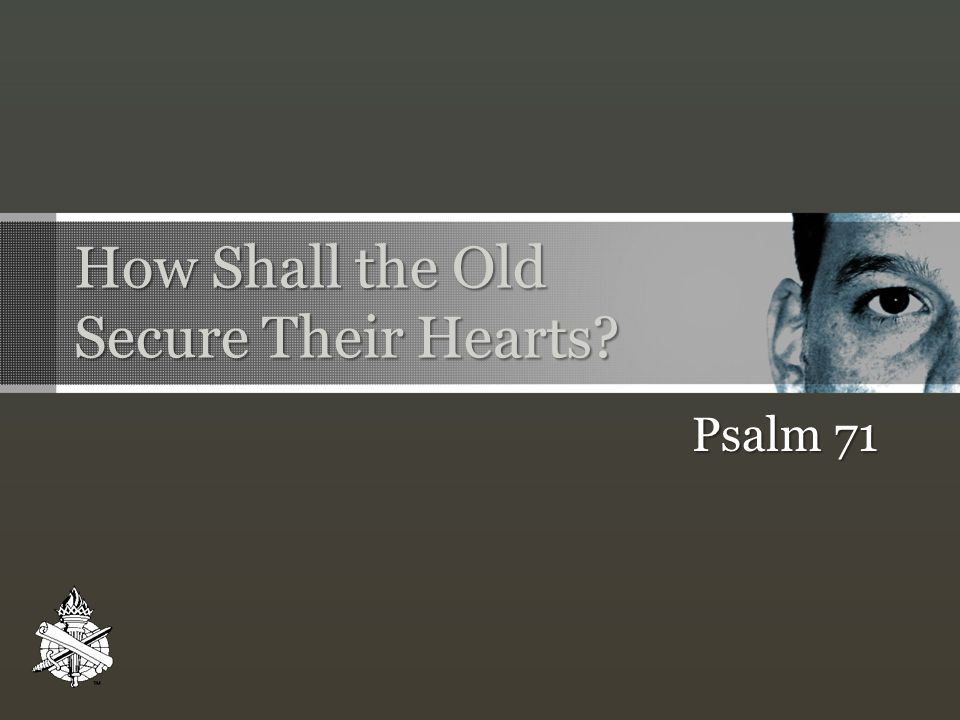 How Shall the Old Secure Their Hearts Psalm 71