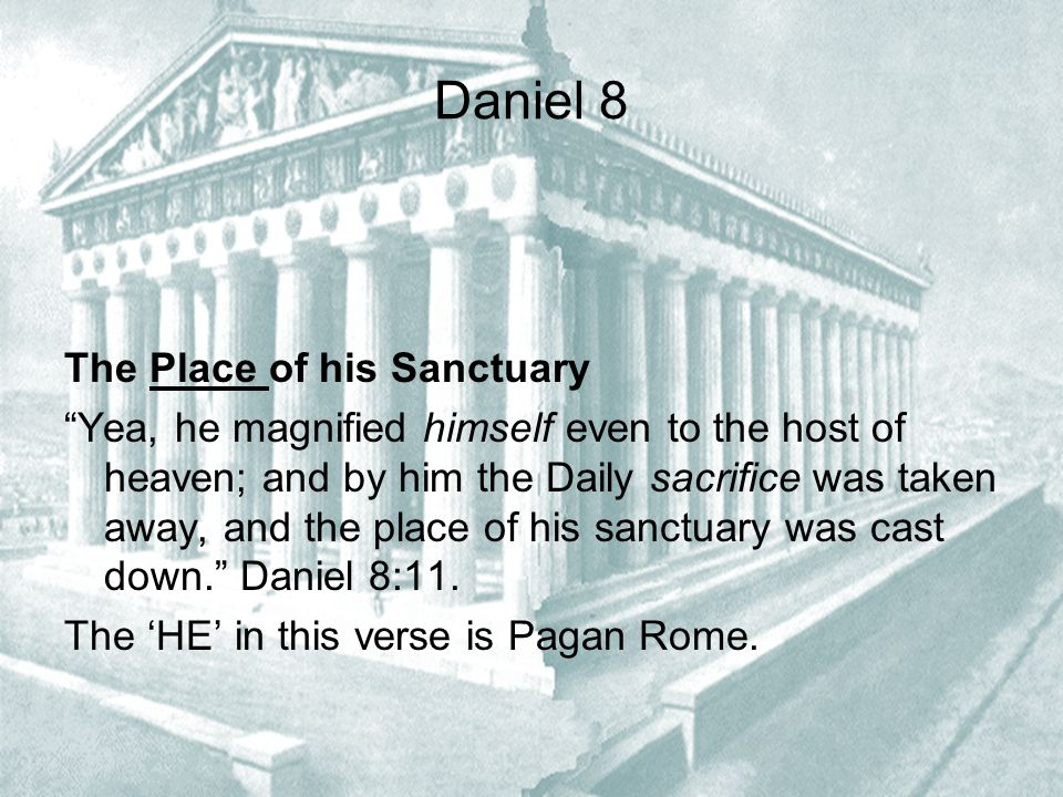 "Daniel 8 The Place of his Sanctuary ""Yea, he magnified himself even to the host of heaven; and by him the Daily sacrifice was taken away, and the plac"