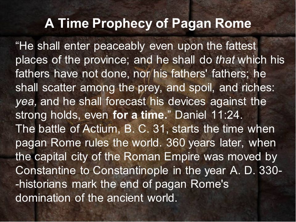 "A Time Prophecy of Pagan Rome ""He shall enter peaceably even upon the fattest places of the province; and he shall do that which his fathers have not"