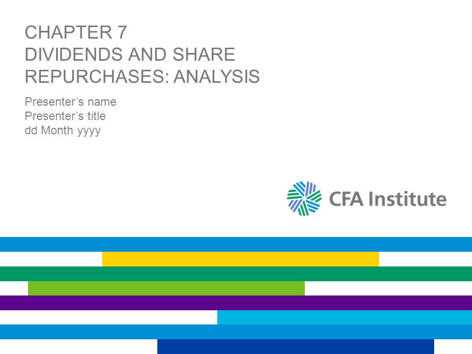 CHAPTER 7 DIVIDENDS AND SHARE REPURCHASES: ANALYSIS Presenter's name Presenter's title dd Month yyyy