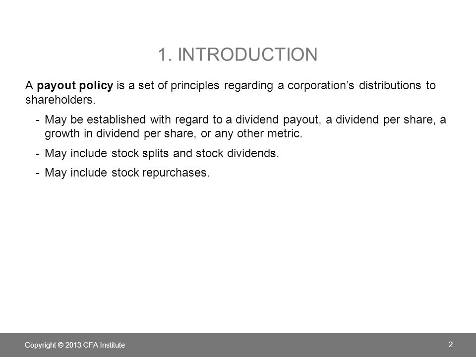 1. INTRODUCTION A payout policy is a set of principles regarding a corporation's distributions to shareholders. -May be established with regard to a d