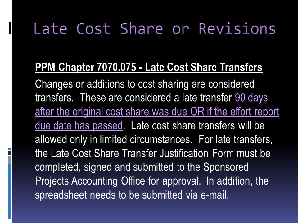 PPM Chapter 7070.075 - Late Cost Share Transfers Changes or additions to cost sharing are considered transfers.