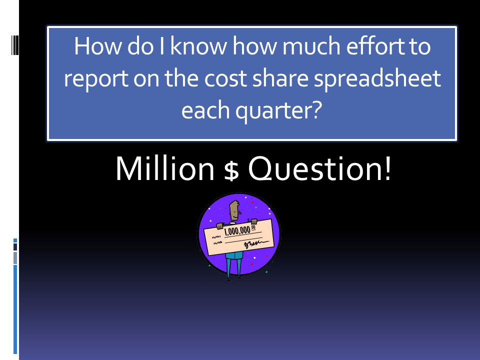 How do I know how much effort to report on the cost share spreadsheet each quarter? Million $ Question!