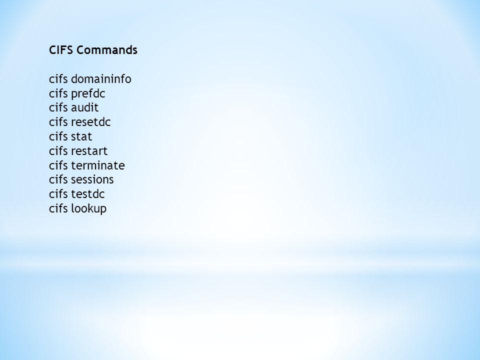 CIFS Commands cifs domaininfo cifs prefdc cifs audit cifs resetdc cifs stat cifs restart cifs terminate cifs sessions cifs testdc cifs lookup