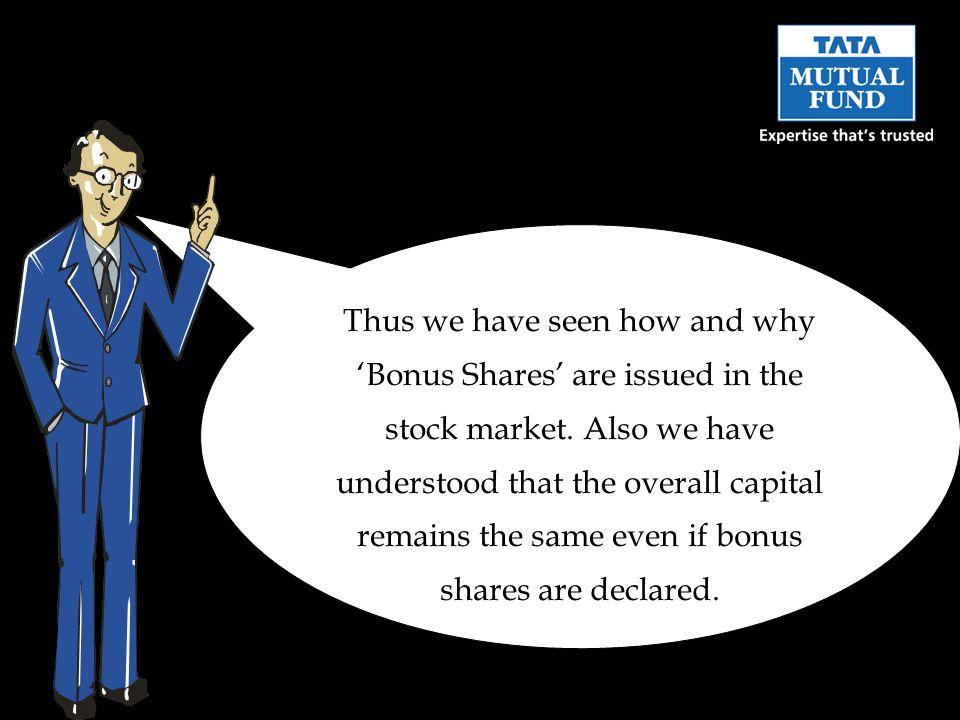 Thus we have seen how and why 'Bonus Shares' are issued in the stock market. Also we have understood that the overall capital remains the same even if