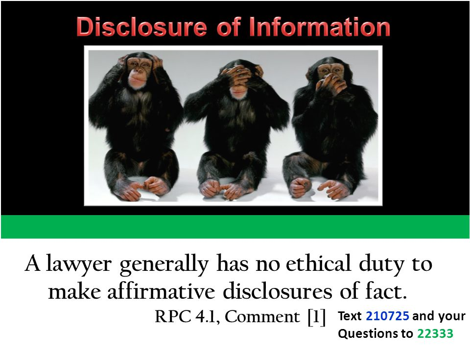 A lawyer generally has no ethical duty to make affirmative disclosures of fact.