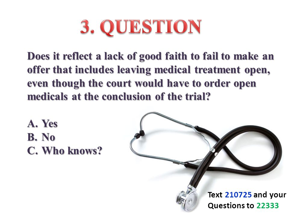 Does it reflect a lack of good faith to fail to make an offer that includes leaving medical treatment open, even though the court would have to order open medicals at the conclusion of the trial.