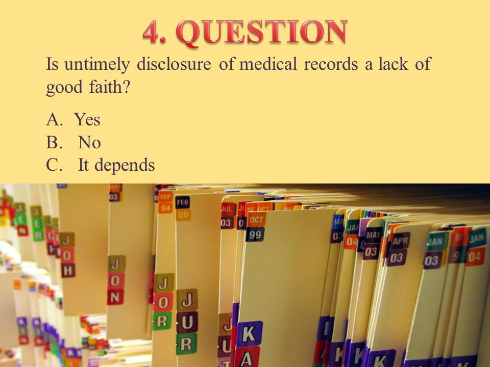 Is untimely disclosure of medical records a lack of good faith A.Yes B. No C. It depends