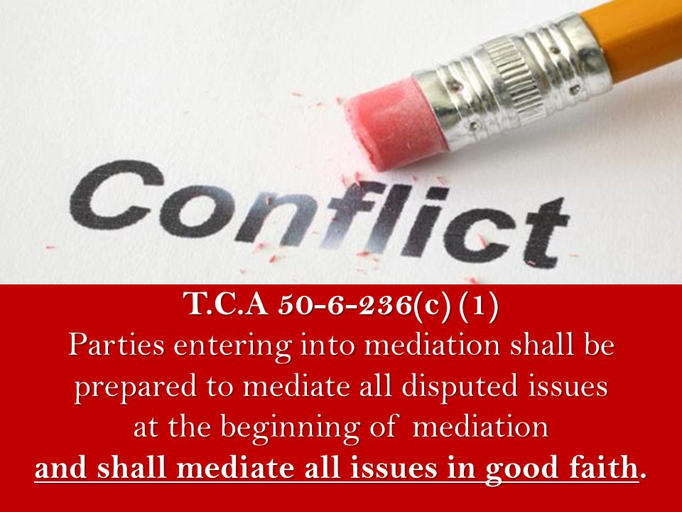 T.C.A (c) (1) Parties entering into mediation shall be prepared to mediate all disputed issues at the beginning of mediation and shall mediate all issues in good faith.