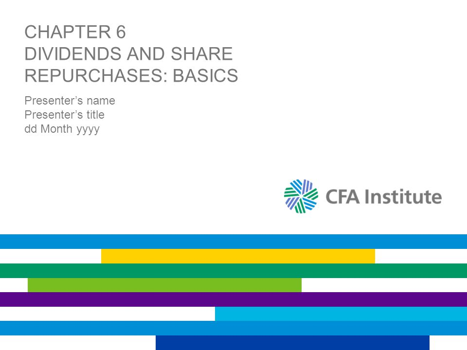 CHAPTER 6 DIVIDENDS AND SHARE REPURCHASES: BASICS Presenter's name Presenter's title dd Month yyyy