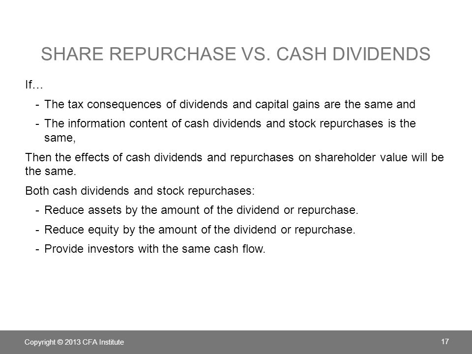 SHARE REPURCHASE VS. CASH DIVIDENDS If… -The tax consequences of dividends and capital gains are the same and -The information content of cash dividen
