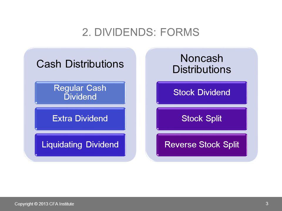 2. DIVIDENDS: FORMS Cash Distributions Regular Cash Dividend Extra DividendLiquidating Dividend Noncash Distributions Stock DividendStock SplitReverse