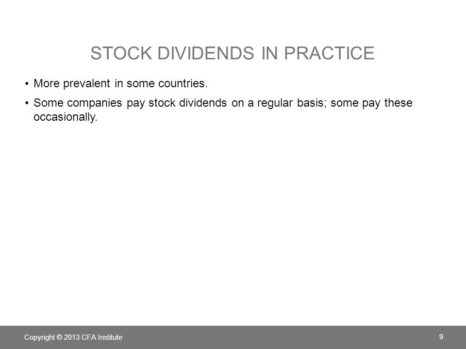 STOCK DIVIDENDS IN PRACTICE More prevalent in some countries. Some companies pay stock dividends on a regular basis; some pay these occasionally. Copy