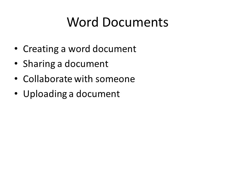 Word Documents Creating a word document Sharing a document Collaborate with someone Uploading a document