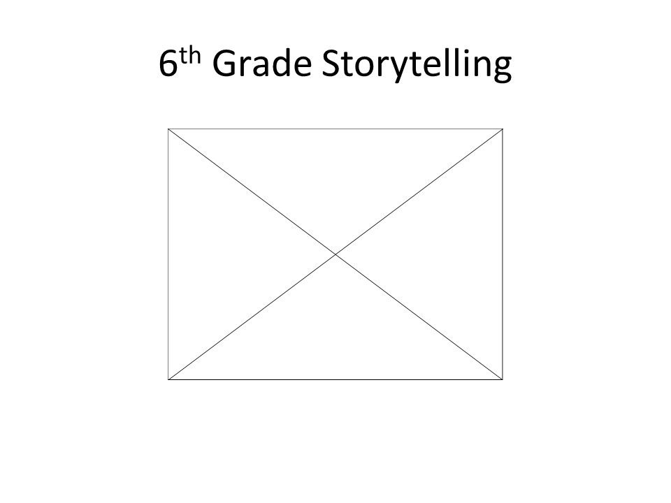 6 th Grade Storytelling